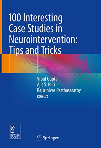 100 Interesting Case Studies in Neurointervention: Tips and Tricks (2019) (PDF) by Vipul Gupta