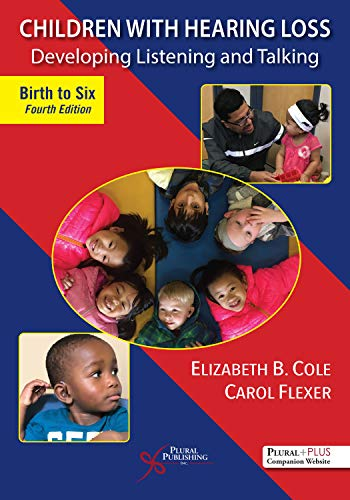 Children with Hearing Loss: Developing Listening and Talking, Birth to Six 4th Edition (2019) (PDF) by Elizabeth B. Cole