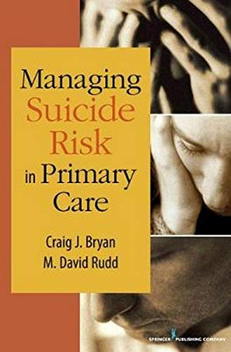 Managing Suicide Risk in Primary Care 1st Edition (2010) (PDF) by Craig J. Bryan PsyD