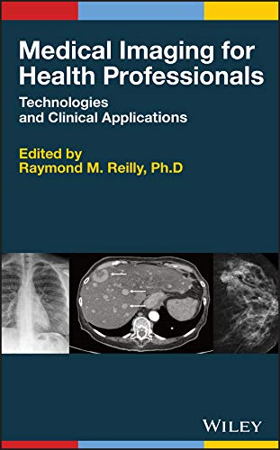 Medical Imaging for Health Professionals: Technologies and Clinical Applications 1st Edition (2019) (PDF) by Raymond M. Reilly