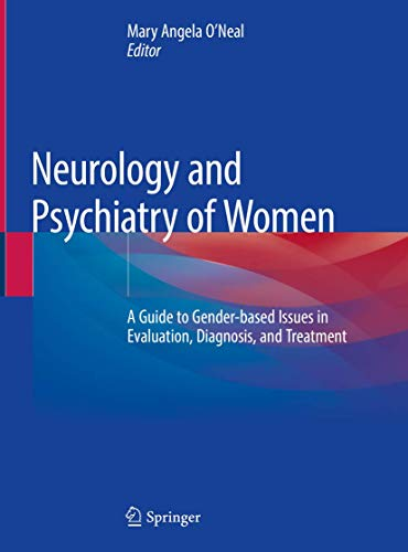 Neurology and Psychiatry of Women: A Guide to Gender-based Issues in Evaluation, Diagnosis, and Treatment (2019) (PDF) by Mary Angela O'Neal