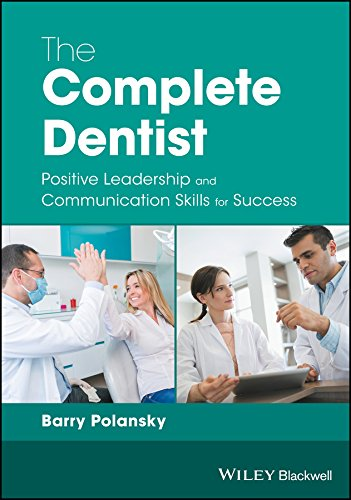 The Complete Dentist: Positive Leadership and Communication Skills for Success 1st Edition (2017) (PDF) by Barry Polansky
