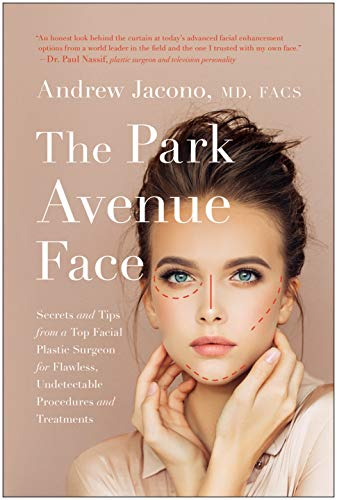The Park Avenue Face: Secrets and Tips from a Top Facial Plastic Surgeon for Flawless, Undetectable Procedures and Treatments (2019) (PDF) by Andrew A. Jacono