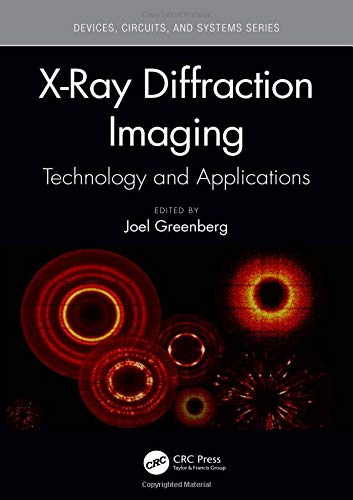 X-Ray Diffraction Imaging: Technology and Applications (Devices, Circuits, and Systems) 1st Edition (2018) (PDF) by Joel Greenberg
